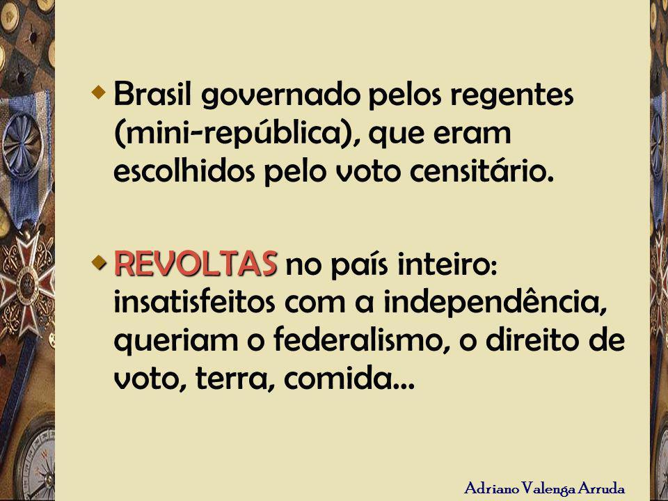 Brasil governado pelos regentes (mini-república), que eram escolhidos pelo voto censitário.