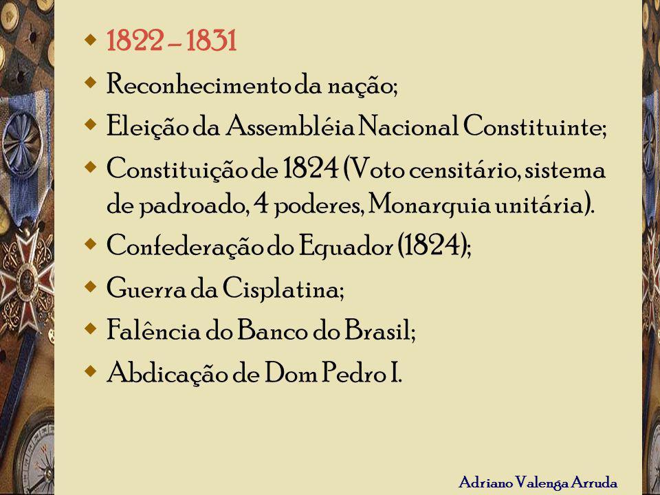 1822 – 1831 Reconhecimento da nação; Eleição da Assembléia Nacional Constituinte;