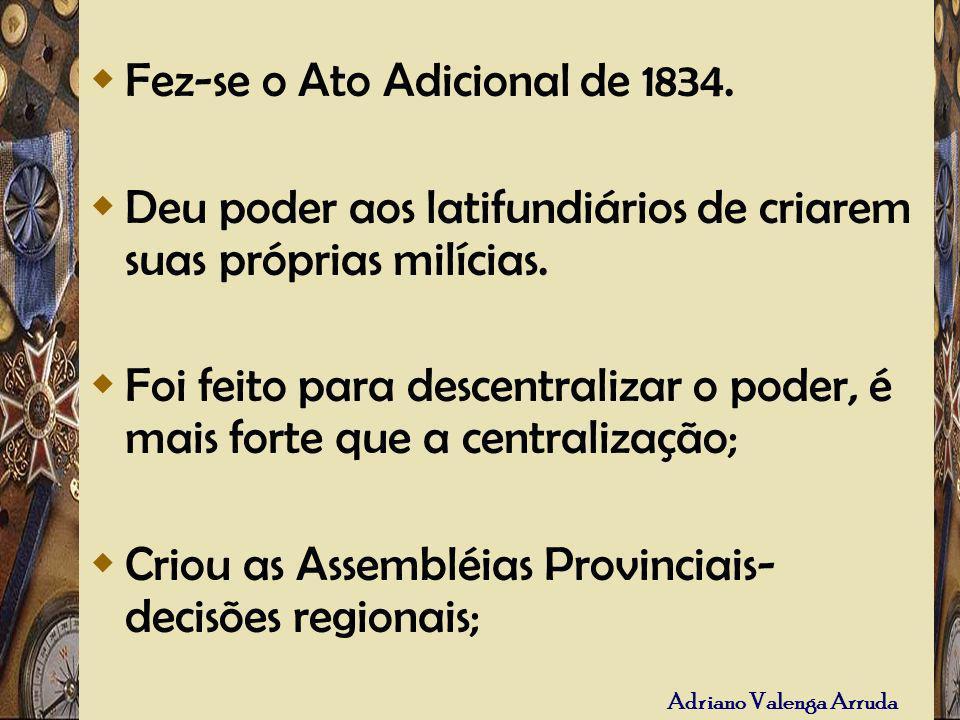 Fez-se o Ato Adicional de 1834.