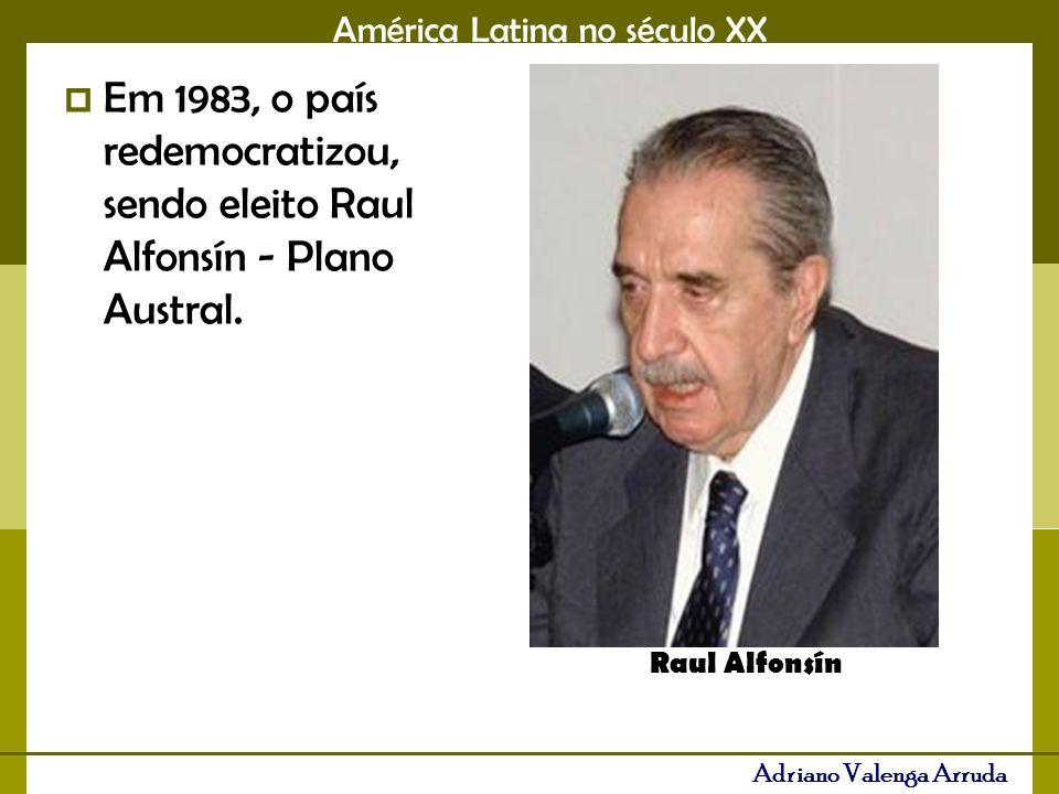 Em 1983, o país redemocratizou, sendo eleito Raul Alfonsín - Plano Austral.