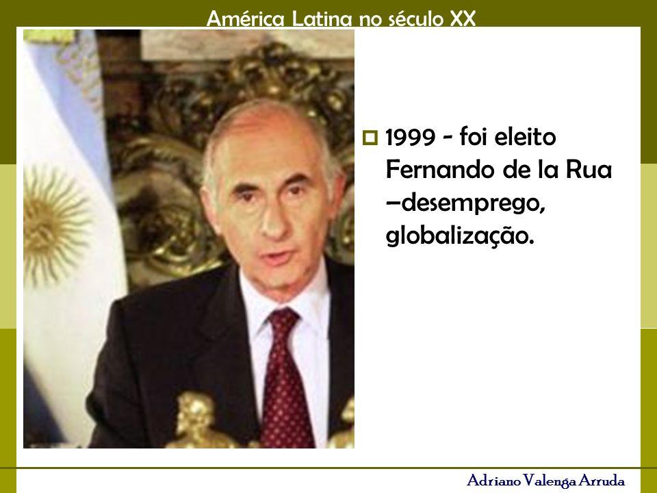 1999 - foi eleito Fernando de la Rua –desemprego, globalização.