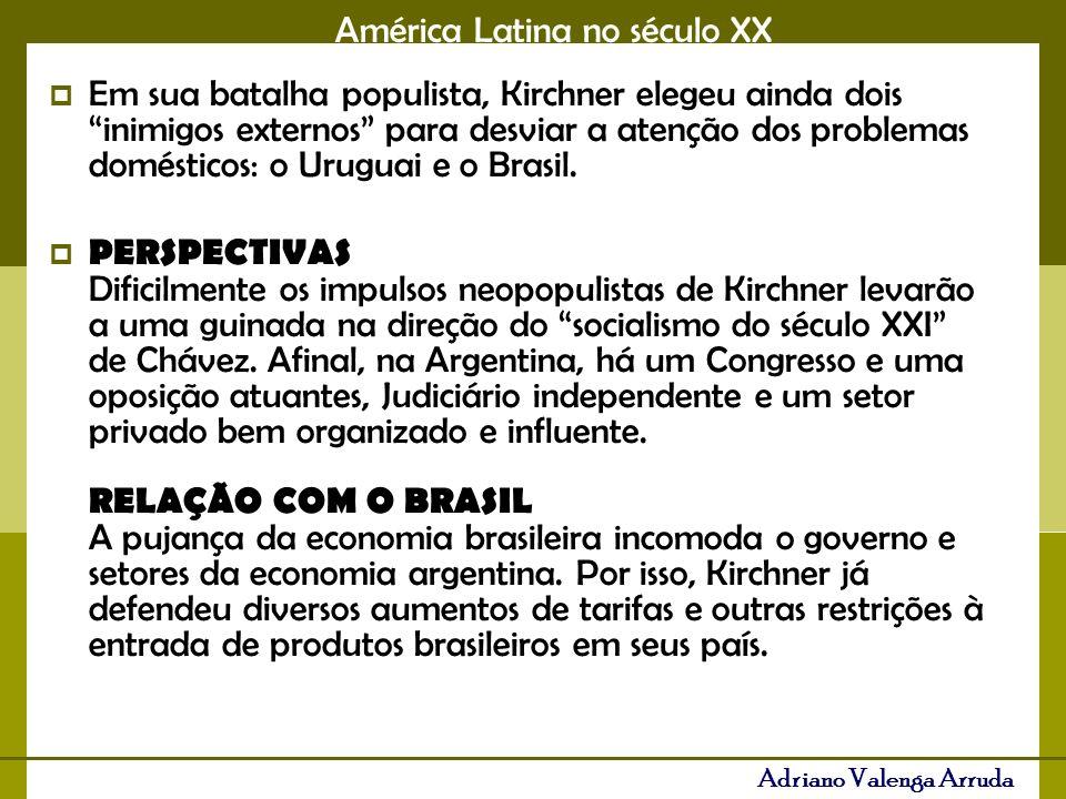 Em sua batalha populista, Kirchner elegeu ainda dois inimigos externos para desviar a atenção dos problemas domésticos: o Uruguai e o Brasil.