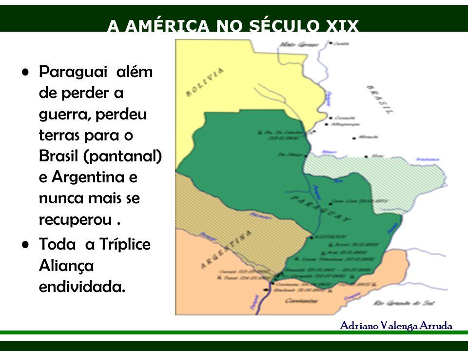 Paraguai além de perder a guerra, perdeu terras para o Brasil (pantanal) e Argentina e nunca mais se recuperou .