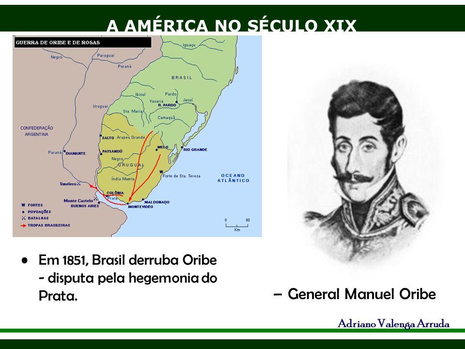 Em 1851, Brasil derruba Oribe - disputa pela hegemonia do Prata.