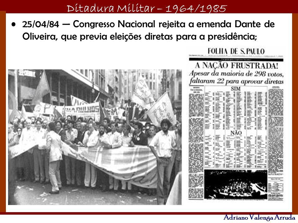 25/04/84 — Congresso Nacional rejeita a emenda Dante de Oliveira, que previa eleições diretas para a presidência;
