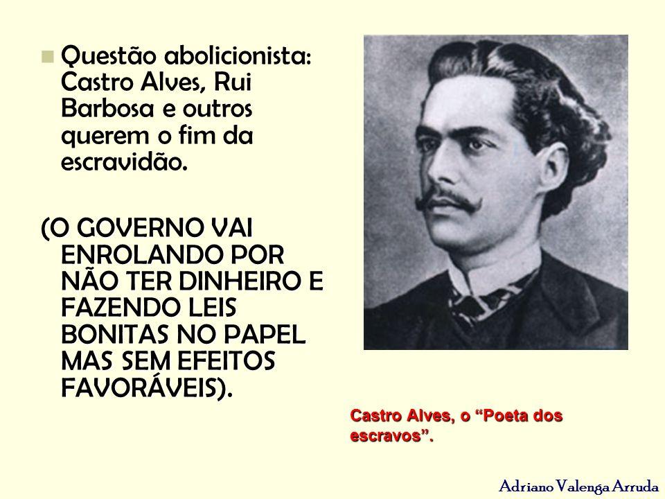Questão abolicionista: Castro Alves, Rui Barbosa e outros querem o fim da escravidão.