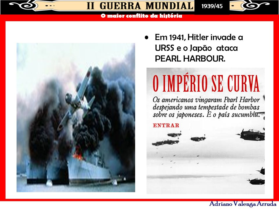 Em 1941, Hitler invade a URSS e o Japão ataca PEARL HARBOUR.