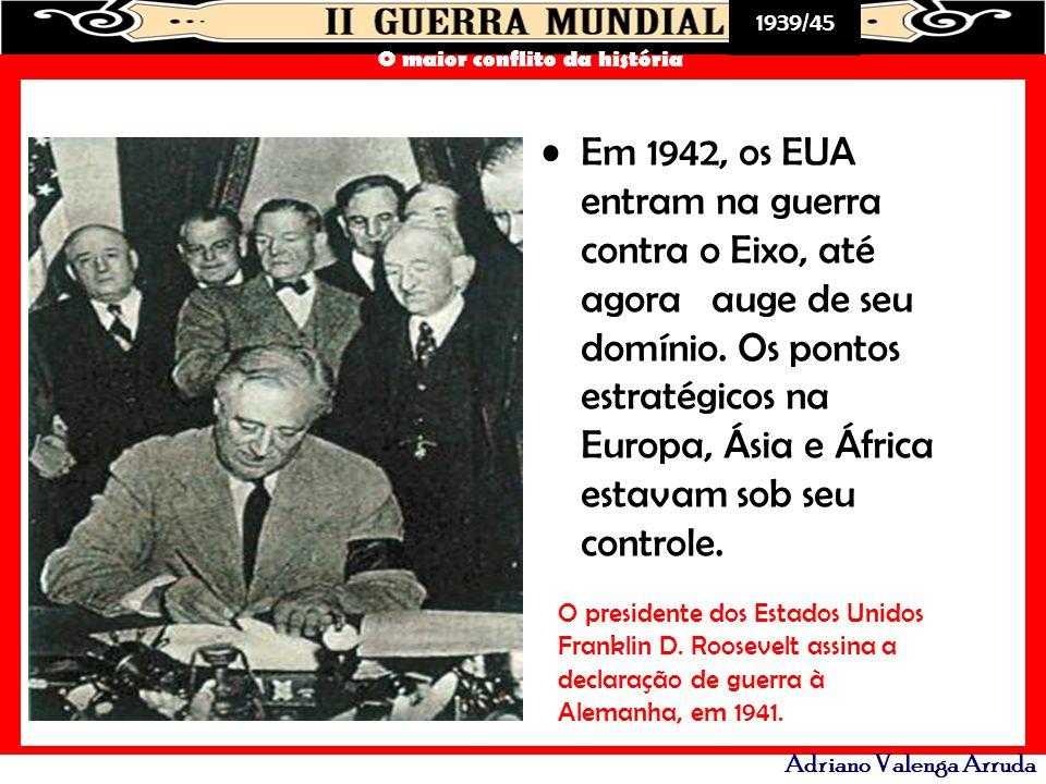 Em 1942, os EUA entram na guerra contra o Eixo, até agora auge de seu domínio. Os pontos estratégicos na Europa, Ásia e África estavam sob seu controle.