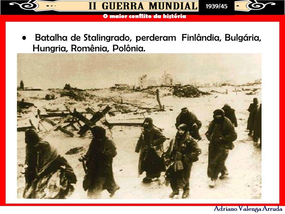 Batalha de Stalingrado, perderam Finlândia, Bulgária, Hungria, Romênia, Polônia.