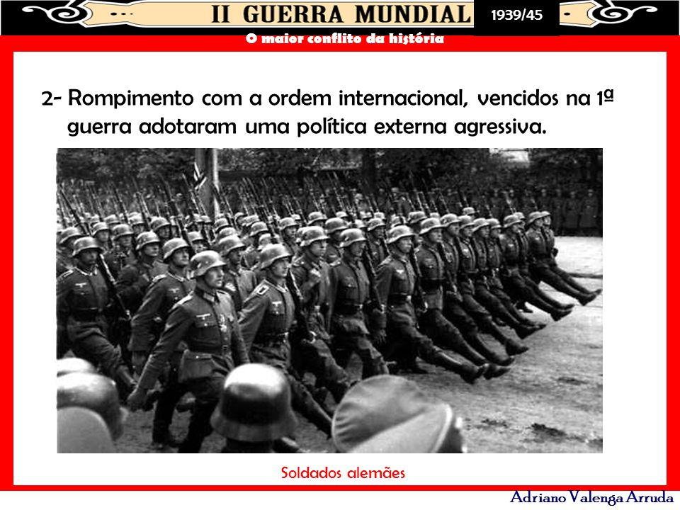 2- Rompimento com a ordem internacional, vencidos na 1ª guerra adotaram uma política externa agressiva.