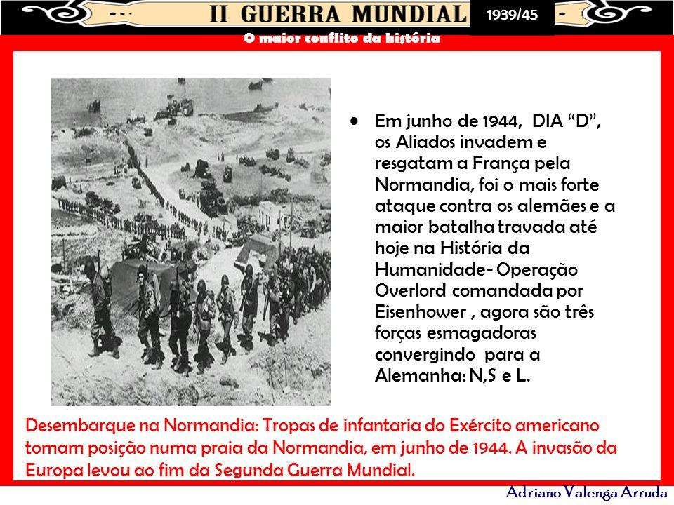 Em junho de 1944, DIA D , os Aliados invadem e resgatam a França pela Normandia, foi o mais forte ataque contra os alemães e a maior batalha travada até hoje na História da Humanidade- Operação Overlord comandada por Eisenhower , agora são três forças esmagadoras convergindo para a Alemanha: N,S e L.