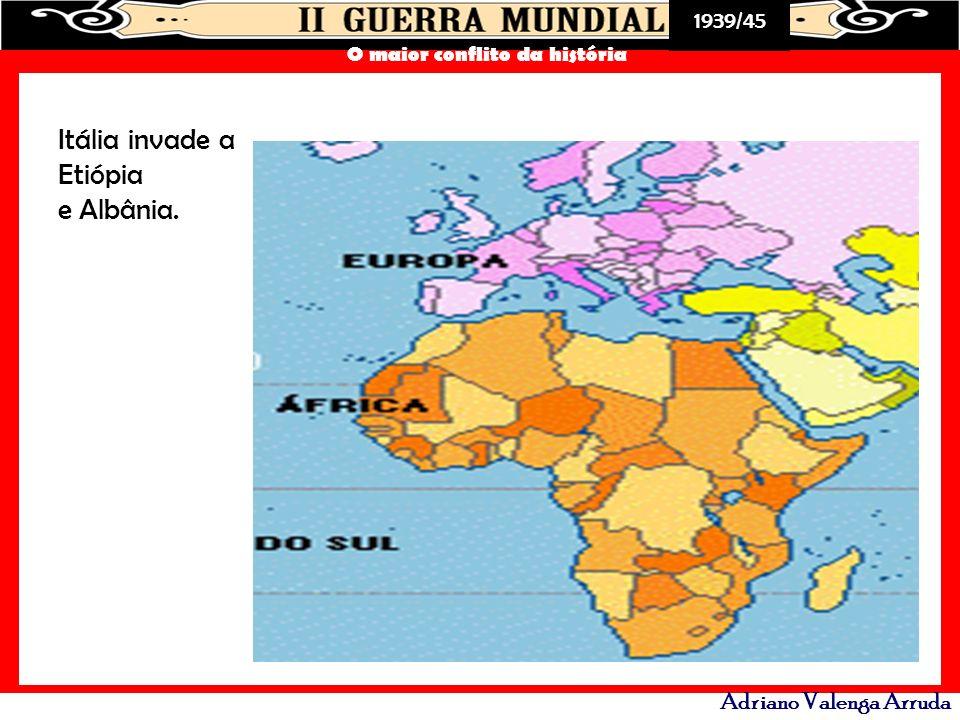 Itália invade a Etiópia e Albânia.