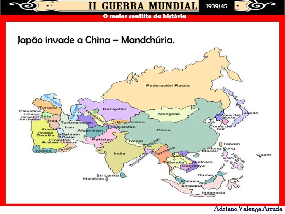 Japão invade a China – Mandchúria.