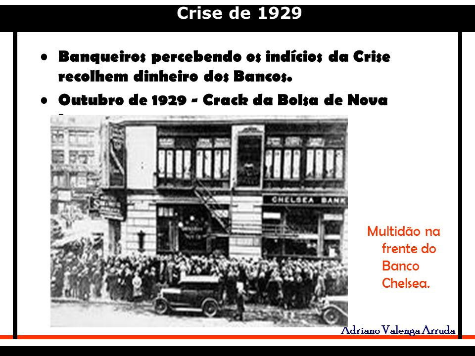 Outubro de 1929 - Crack da Bolsa de Nova Iorque.