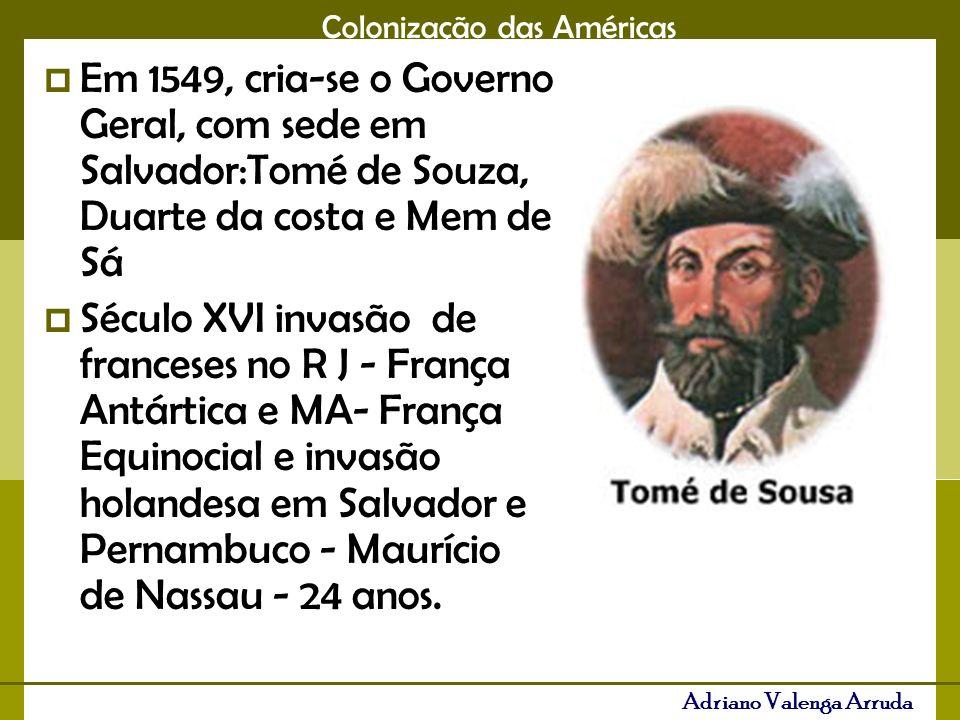 Em 1549, cria-se o Governo Geral, com sede em Salvador:Tomé de Souza, Duarte da costa e Mem de Sá