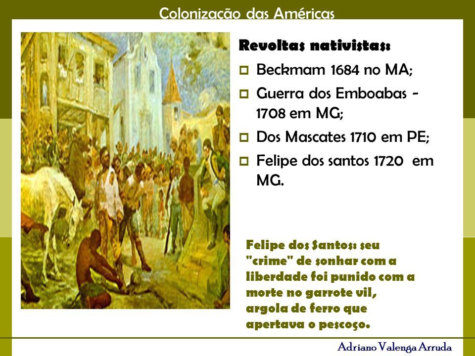 Guerra dos Emboabas - 1708 em MG; Dos Mascates 1710 em PE;