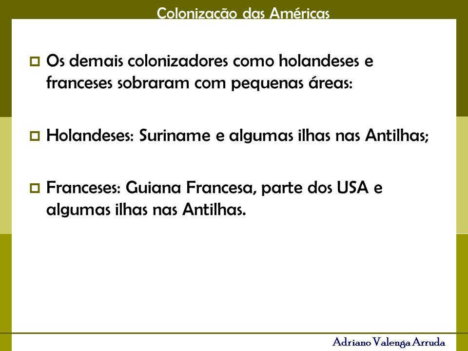 Os demais colonizadores como holandeses e franceses sobraram com pequenas áreas: