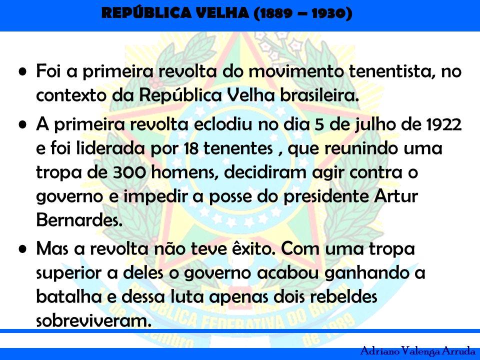 Foi a primeira revolta do movimento tenentista, no contexto da República Velha brasileira.