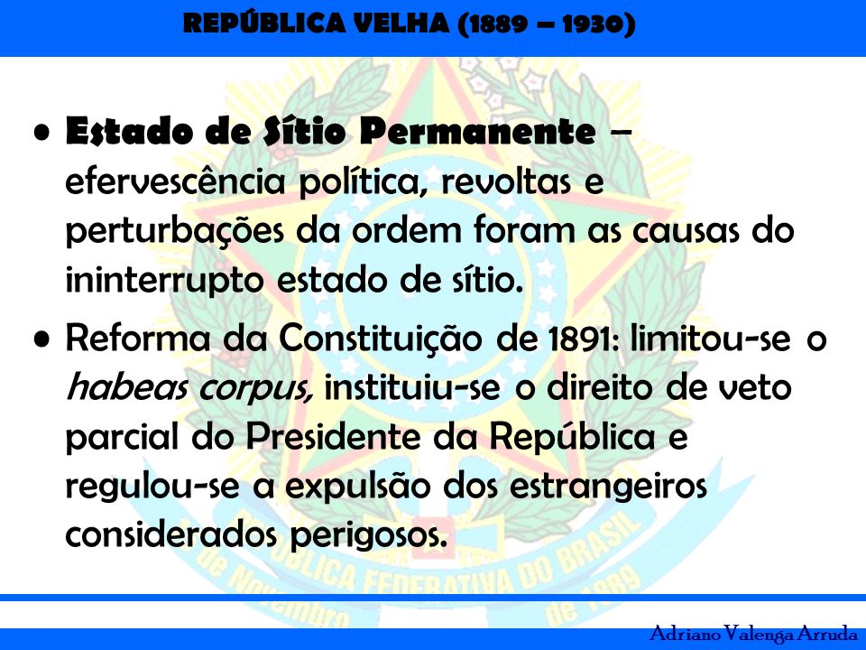 Estado de Sítio Permanente – efervescência política, revoltas e perturbações da ordem foram as causas do ininterrupto estado de sítio.