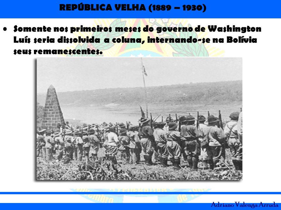 Somente nos primeiros meses do governo de Washington Luís seria dissolvida a coluna, internando-se na Bolívia seus remanescentes.
