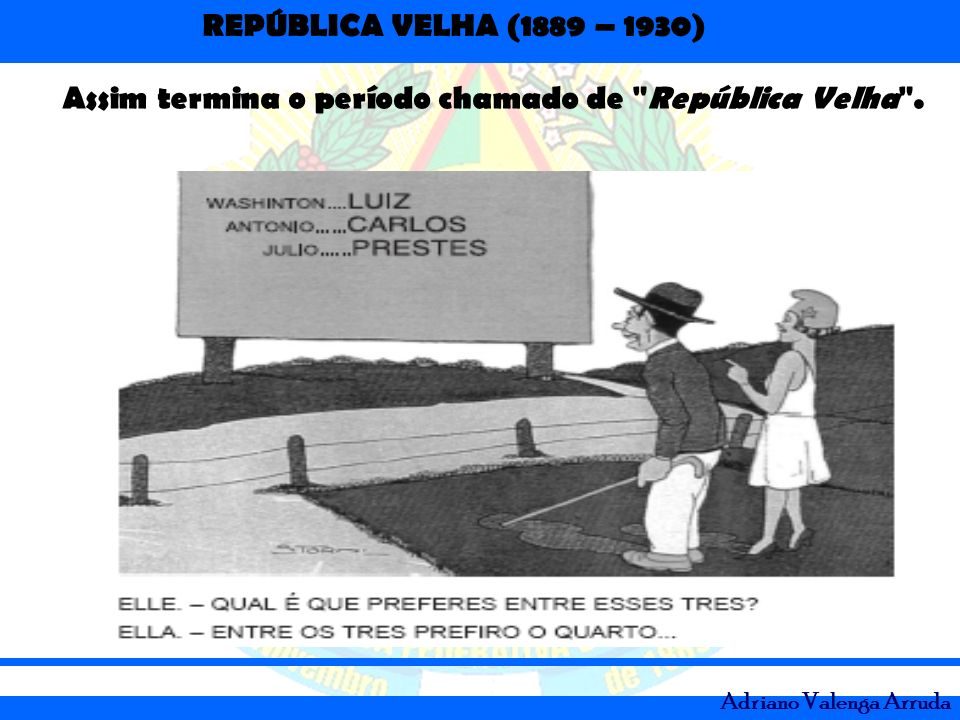 Assim termina o período chamado de República Velha .