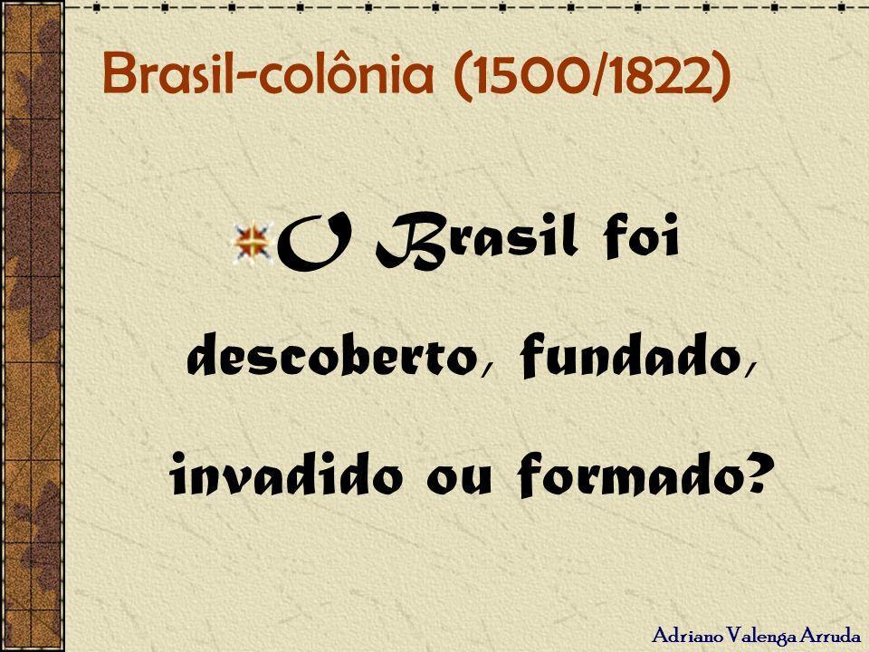 O Brasil foi descoberto, fundado, invadido ou formado