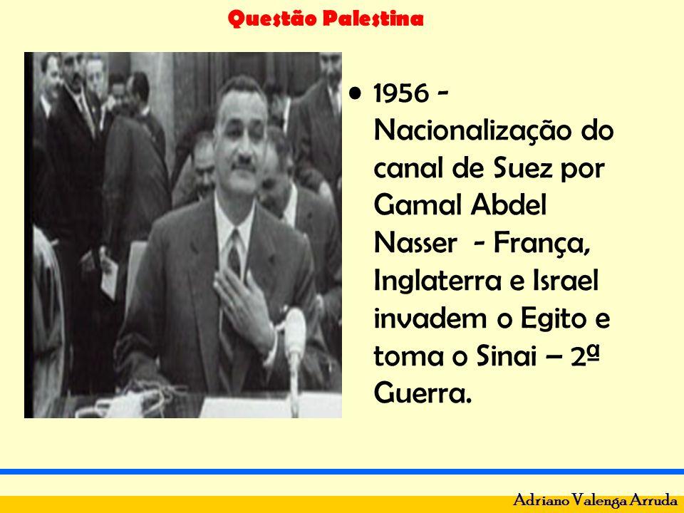 1956 - Nacionalização do canal de Suez por Gamal Abdel Nasser - França, Inglaterra e Israel invadem o Egito e toma o Sinai – 2ª Guerra.
