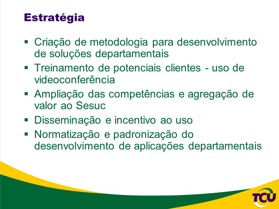 Estratégia Criação de metodologia para desenvolvimento de soluções departamentais. Treinamento de potenciais clientes - uso de videoconferência.