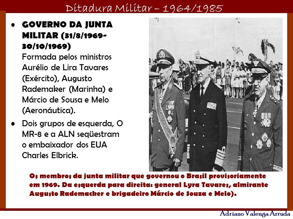 GOVERNO DA JUNTA MILITAR (31/8/1969-30/10/1969) Formada pelos ministros Aurélio de Lira Tavares (Exército), Augusto Rademaker (Marinha) e Márcio de Sousa e Melo (Aeronáutica).