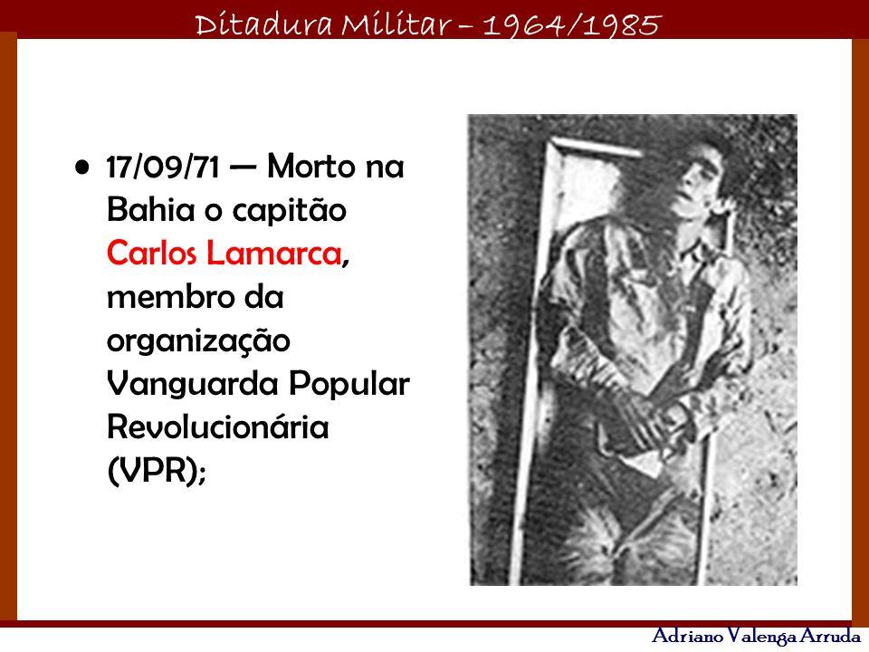 17/09/71 — Morto na Bahia o capitão Carlos Lamarca, membro da organização Vanguarda Popular Revolucionária (VPR);