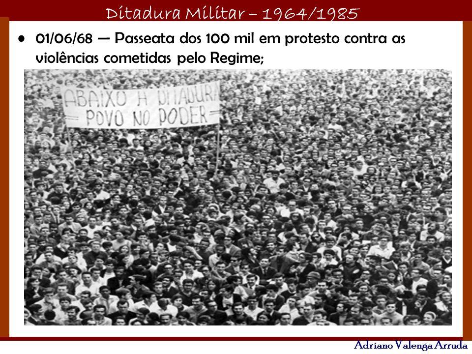 01/06/68 — Passeata dos 100 mil em protesto contra as violências cometidas pelo Regime;