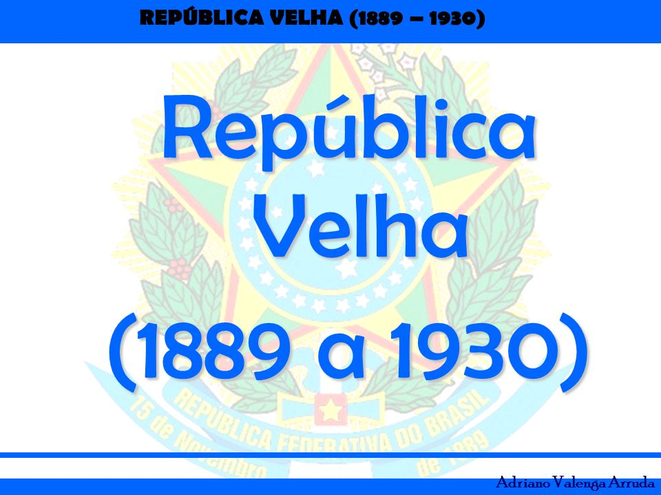 República Velha (1889 a 1930)