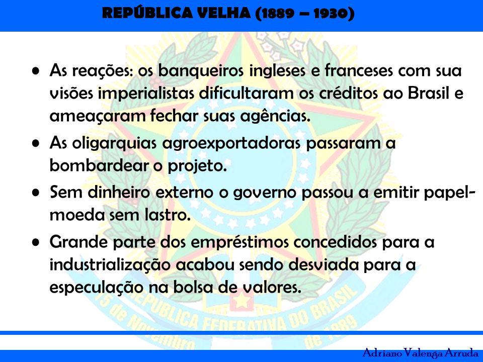 As reações: os banqueiros ingleses e franceses com sua visões imperialistas dificultaram os créditos ao Brasil e ameaçaram fechar suas agências.