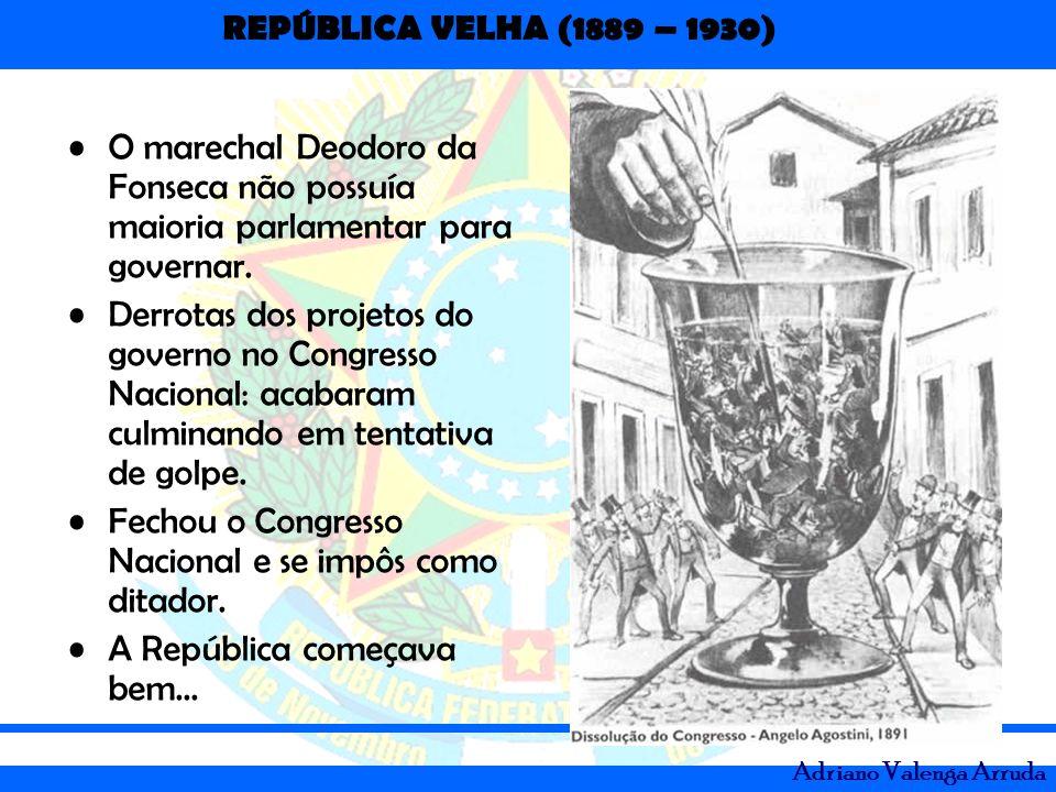 O marechal Deodoro da Fonseca não possuía maioria parlamentar para governar.