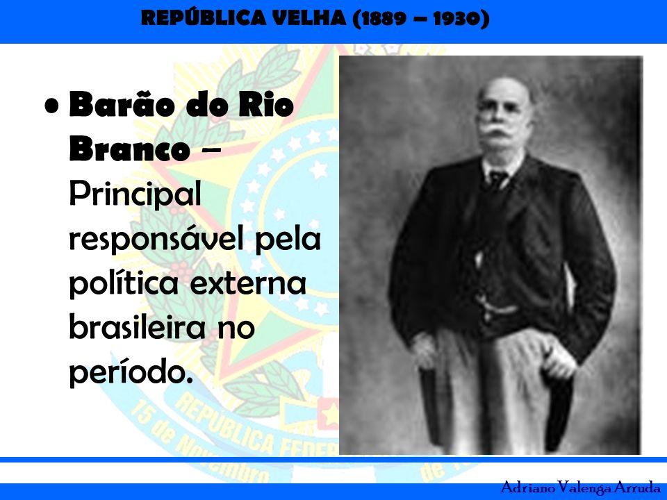 Barão do Rio Branco – Principal responsável pela política externa brasileira no período.