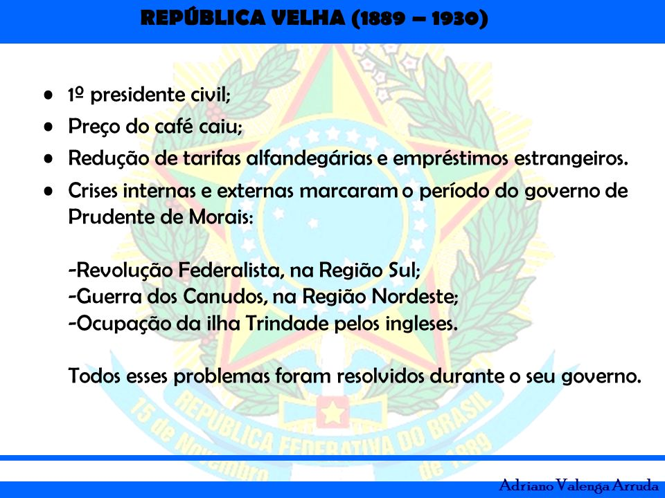 1º presidente civil; Preço do café caiu; Redução de tarifas alfandegárias e empréstimos estrangeiros.