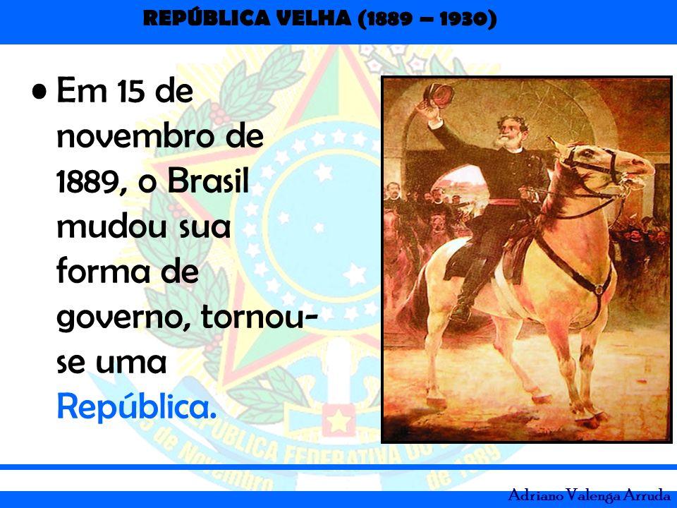 Em 15 de novembro de 1889, o Brasil mudou sua forma de governo, tornou-se uma República.