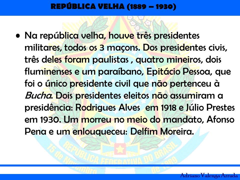 Na república velha, houve três presidentes militares, todos os 3 maçons.