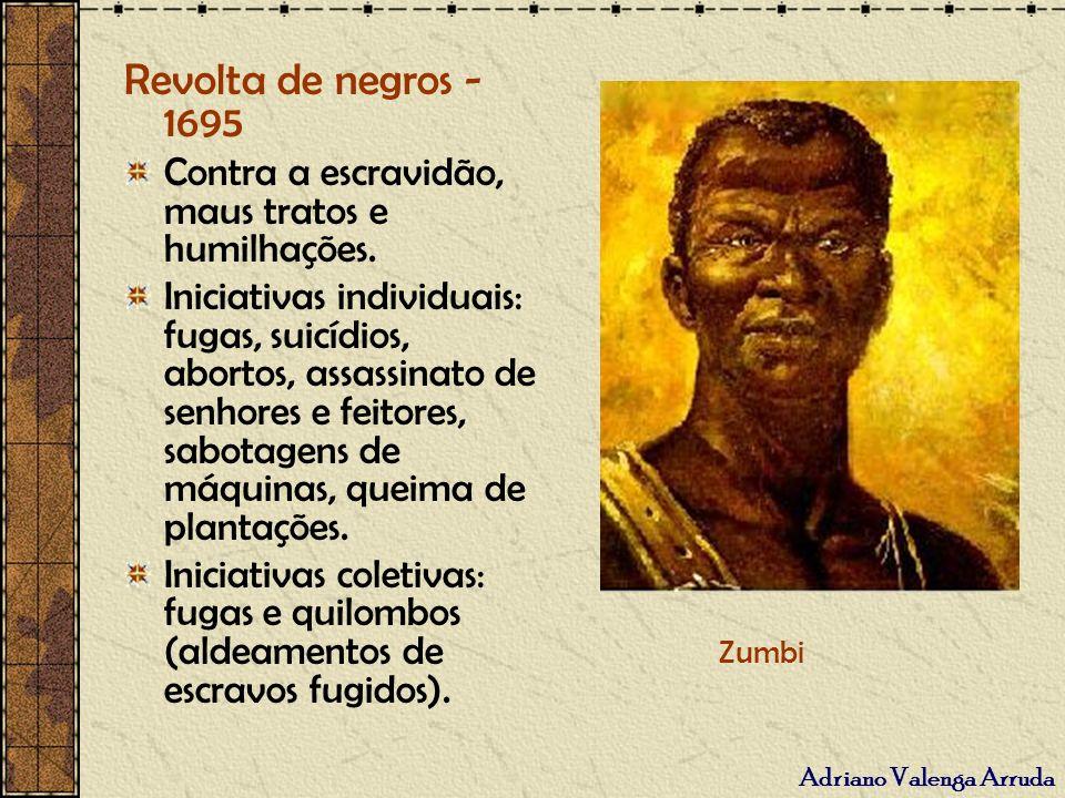 Revolta de negros - 1695 Contra a escravidão, maus tratos e humilhações.
