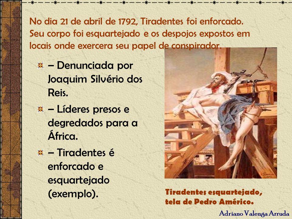– Denunciada por Joaquim Silvério dos Reis.