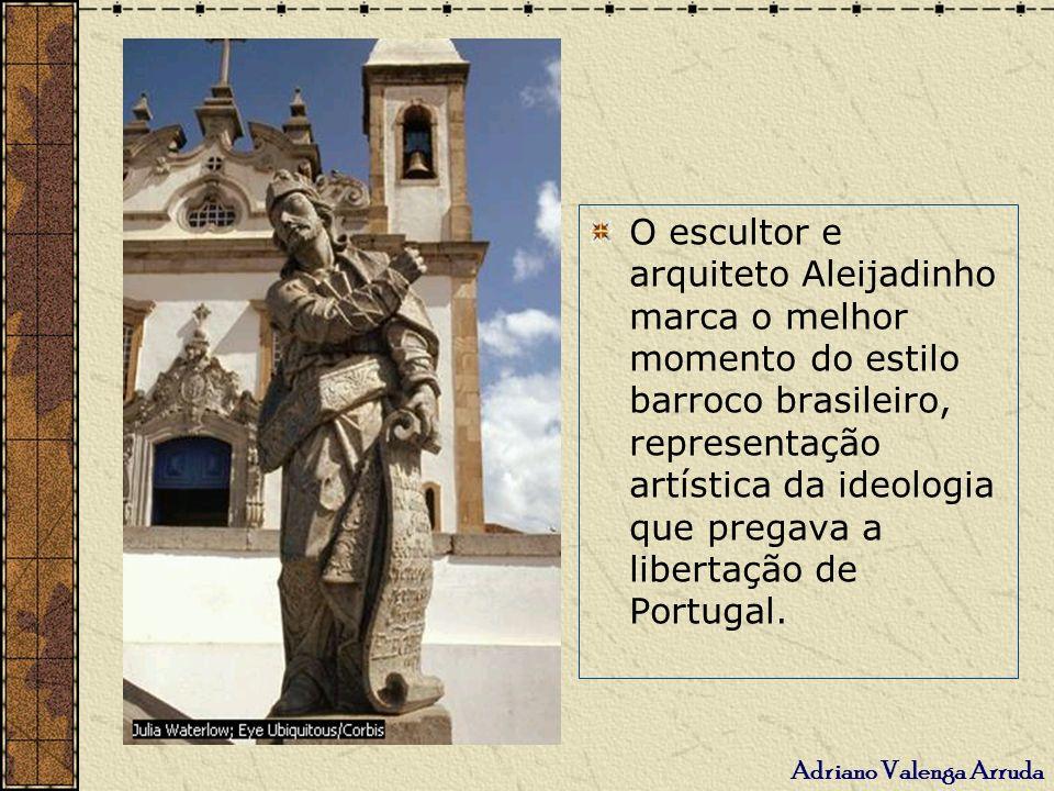 O escultor e arquiteto Aleijadinho marca o melhor momento do estilo barroco brasileiro, representação artística da ideologia que pregava a libertação de Portugal.