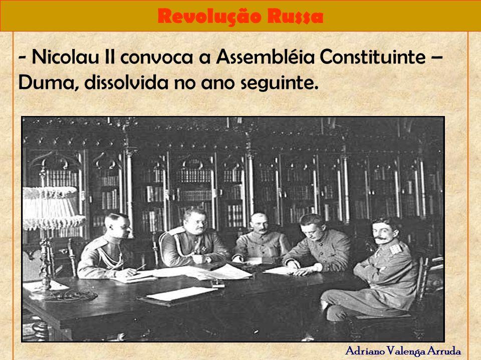 - Nicolau II convoca a Assembléia Constituinte – Duma, dissolvida no ano seguinte.