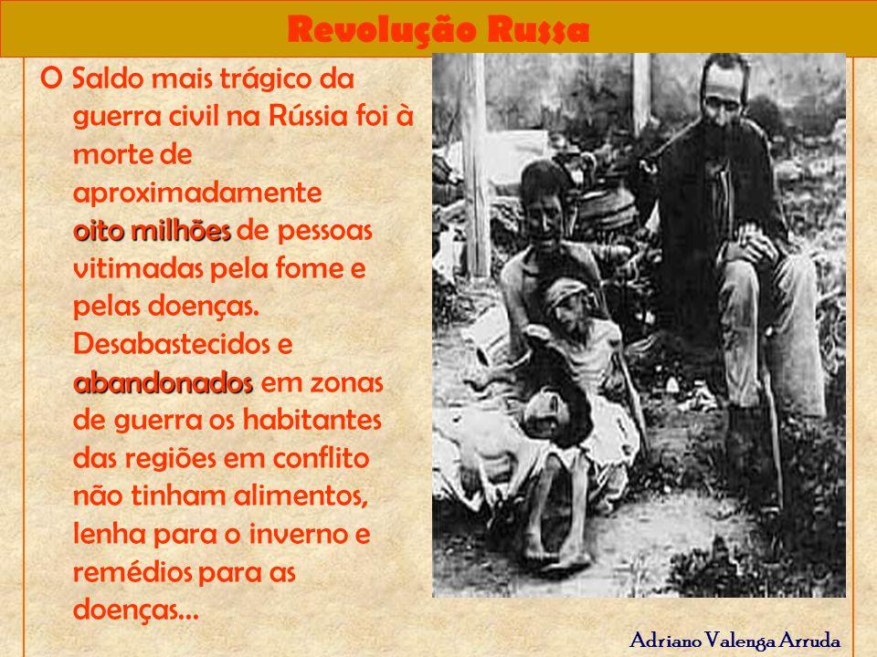 O Saldo mais trágico da guerra civil na Rússia foi à morte de aproximadamente oito milhões de pessoas vitimadas pela fome e pelas doenças.