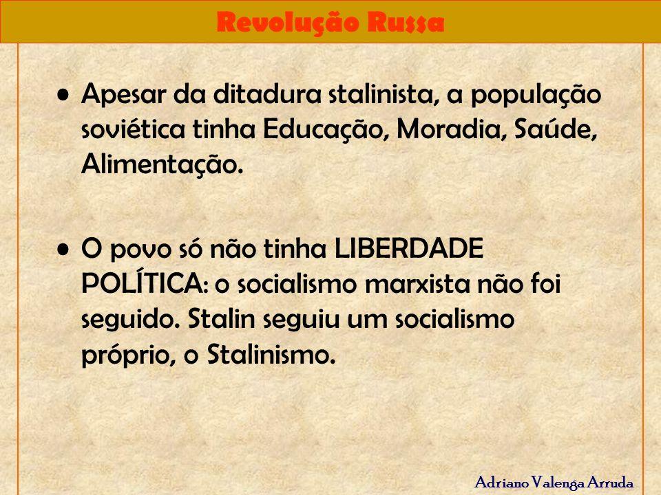 Apesar da ditadura stalinista, a população soviética tinha Educação, Moradia, Saúde, Alimentação.