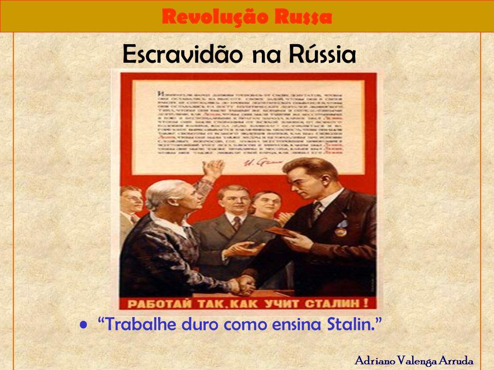 Escravidão na Rússia Trabalhe duro como ensina Stalin.