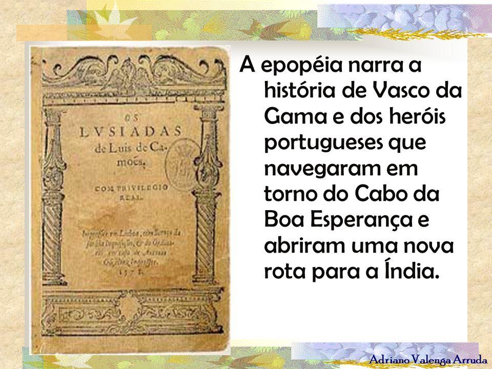 A epopéia narra a história de Vasco da Gama e dos heróis portugueses que navegaram em torno do Cabo da Boa Esperança e abriram uma nova rota para a Índia.