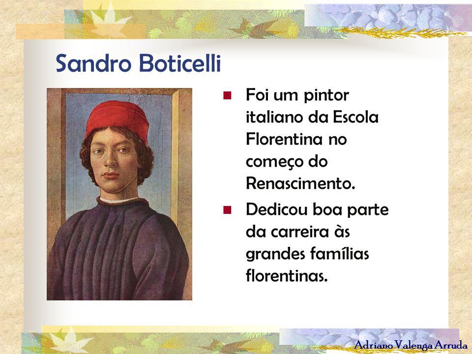 Sandro BoticelliFoi um pintor italiano da Escola Florentina no começo do Renascimento.