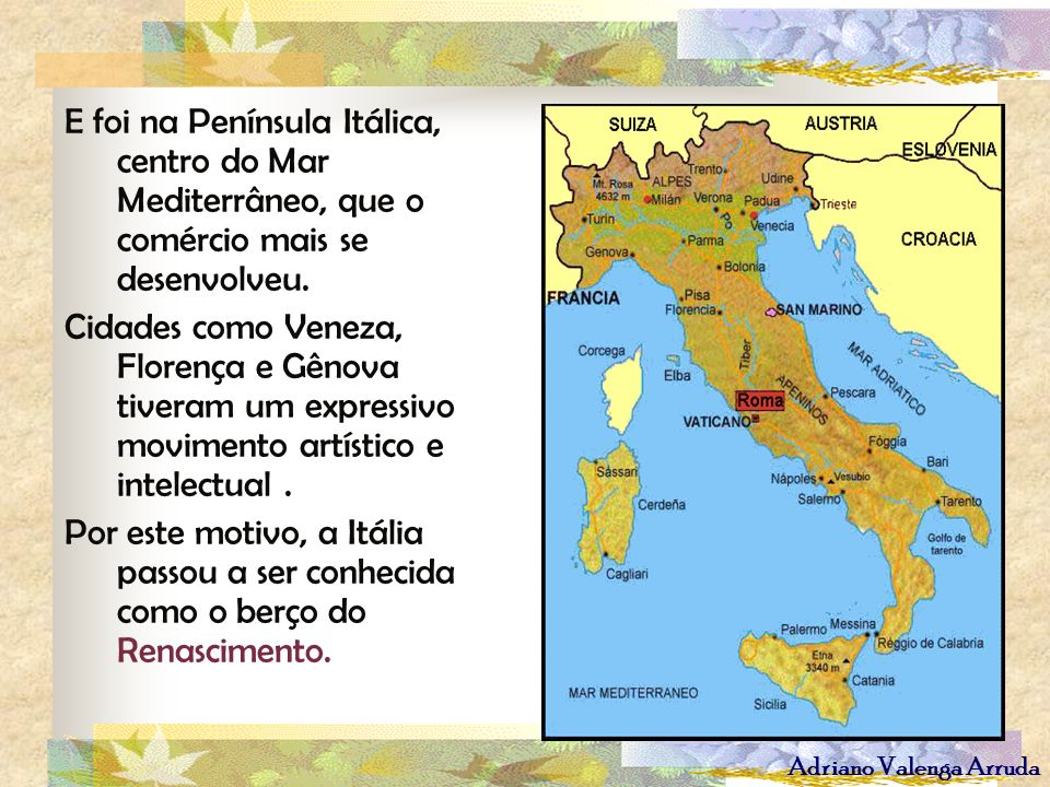 E foi na Península Itálica, centro do Mar Mediterrâneo, que o comércio mais se desenvolveu.