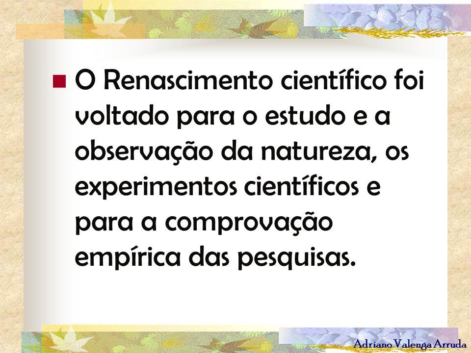 O Renascimento científico foi voltado para o estudo e a observação da natureza, os experimentos científicos e para a comprovação empírica das pesquisas.