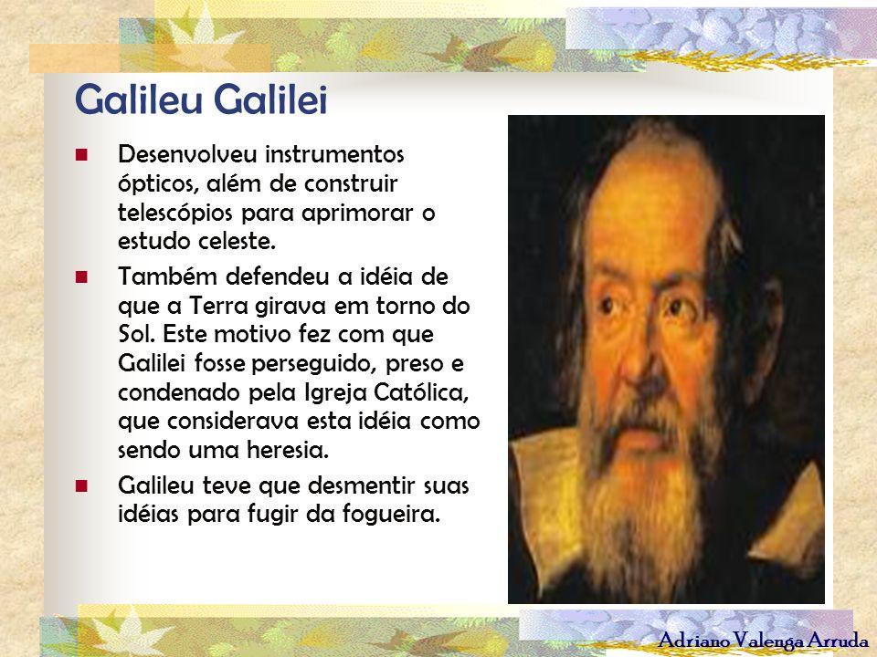 Galileu Galilei Desenvolveu instrumentos ópticos, além de construir telescópios para aprimorar o estudo celeste.